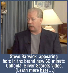 Steve Barwick, appearing here in  the brand new 60-minute Colloidal Silver Secrets video.